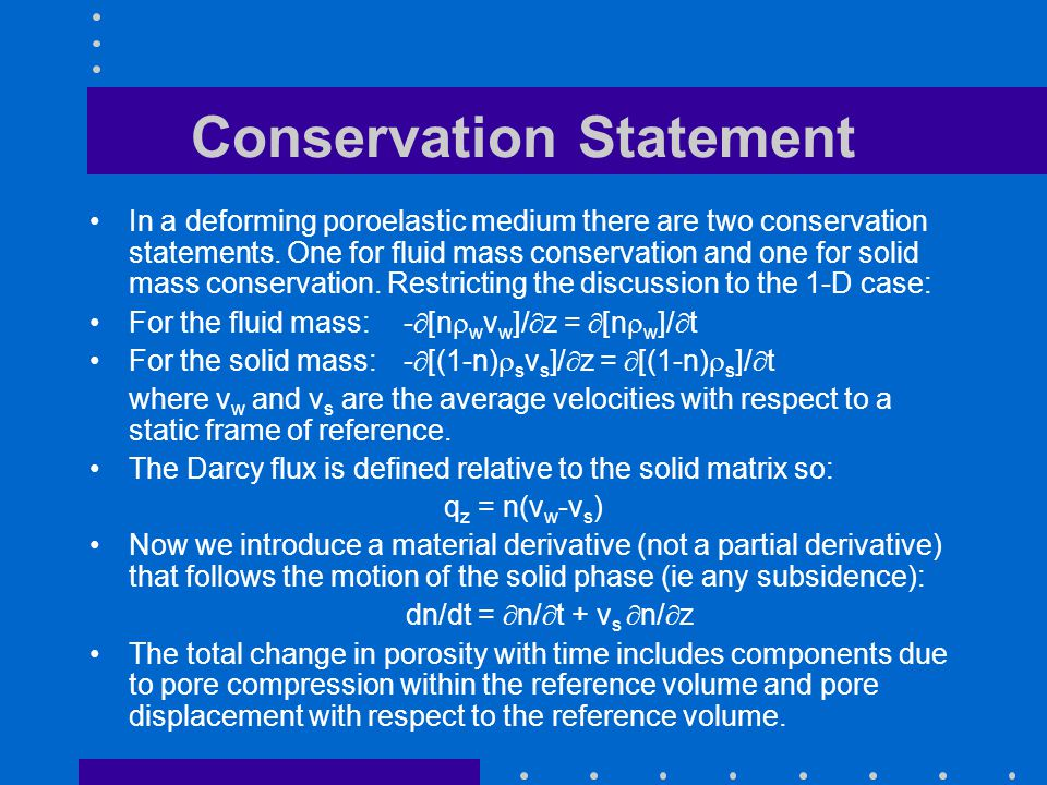 Conservation Statement In a deforming poroelastic medium there are two conservation statements. One for fluid mass conservation and one for solid mass