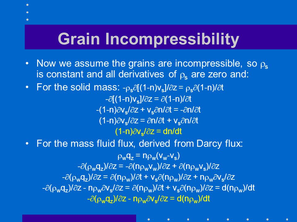 Grain Incompressibility Now we assume the grains are incompressible, so  s is constant and all derivatives of  s are zero and: For the solid mass: -