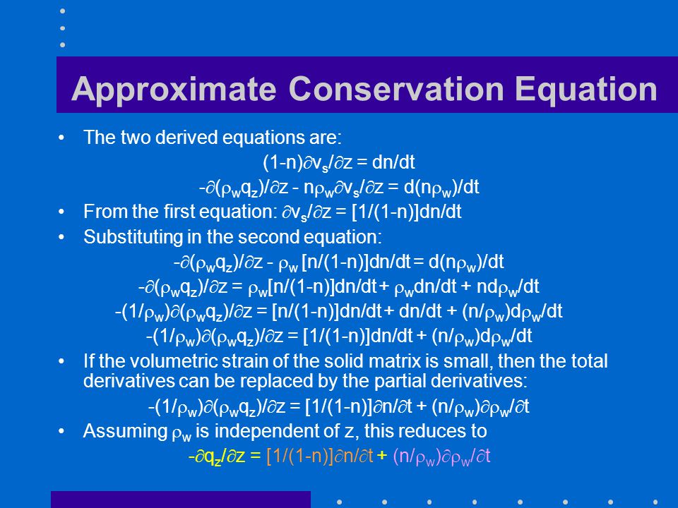 Approximate Conservation Equation The two derived equations are: (1-n)  v s /  z = dn/dt -  (  w q z )/  z - n  w  v s /  z = d(n  w )/dt Fro