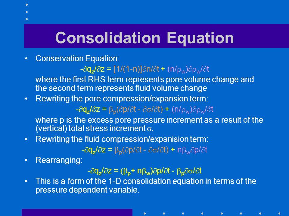 Consolidation Equation Conservation Equation: -  q z /  z = [1/(1-n)]  n/  t + (n/  w )  w /  t where the first RHS term represents pore volum