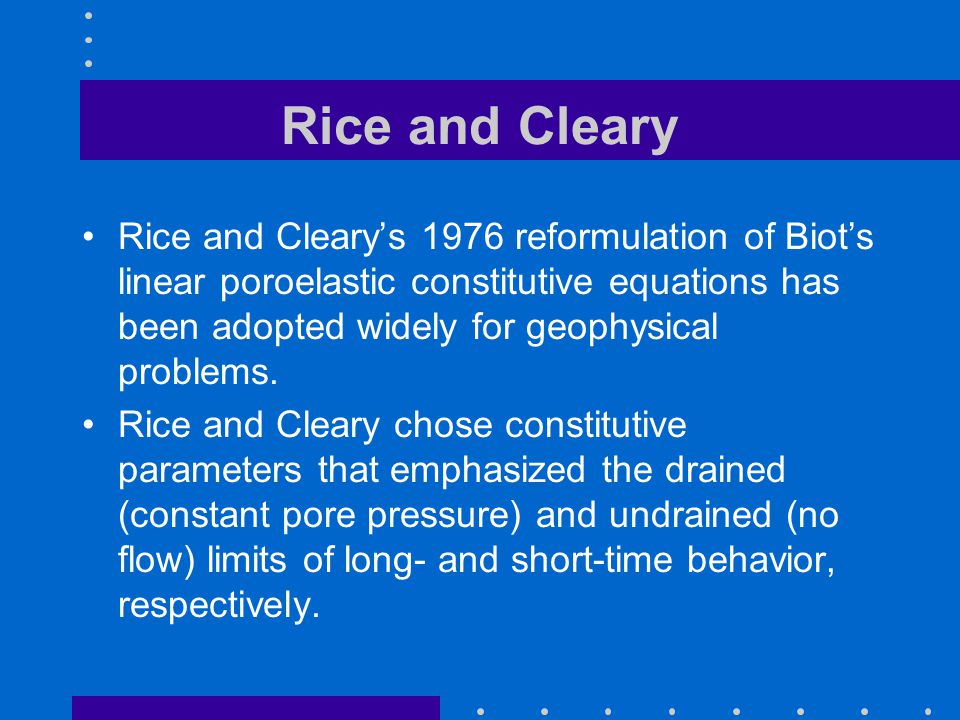 Rice and Cleary Rice and Cleary's 1976 reformulation of Biot's linear poroelastic constitutive equations has been adopted widely for geophysical probl