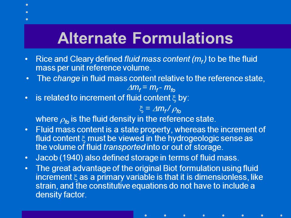Alternate Formulations Rice and Cleary defined fluid mass content (m f ) to be the fluid mass per unit reference volume. The change in fluid mass cont