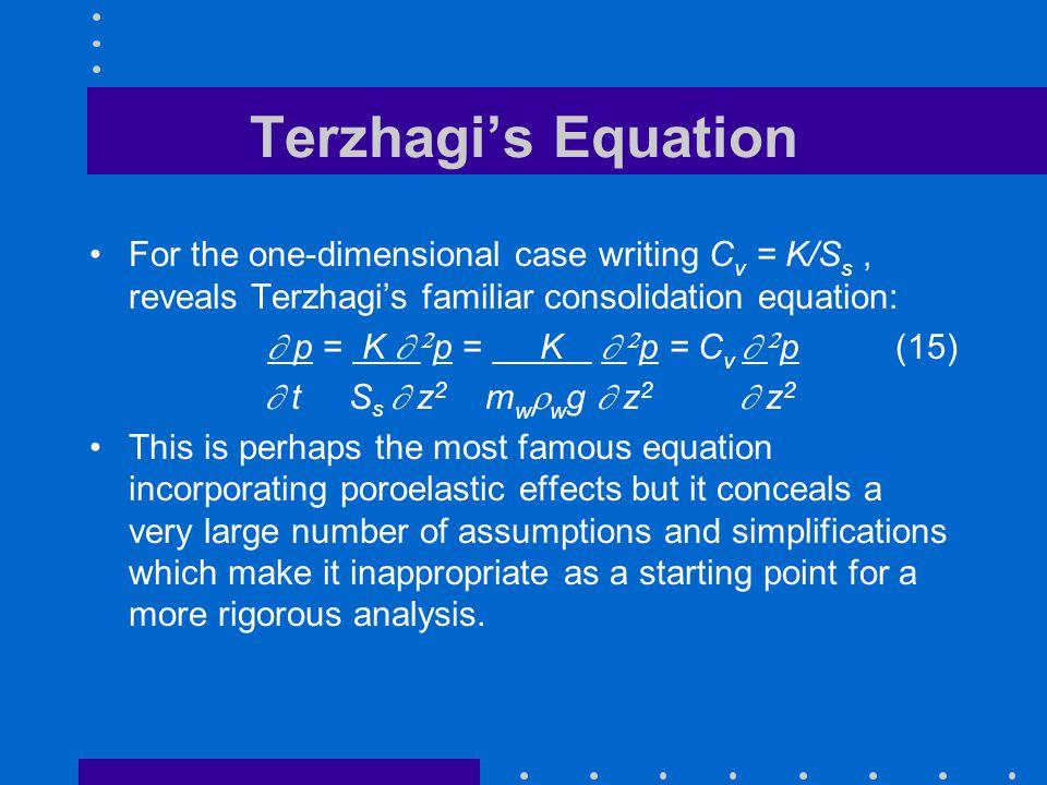 Terzhagi's Equation For the one-dimensional case writing C v = K/S s, reveals Terzhagi's familiar consolidation equation:  p = K   p = K   p =