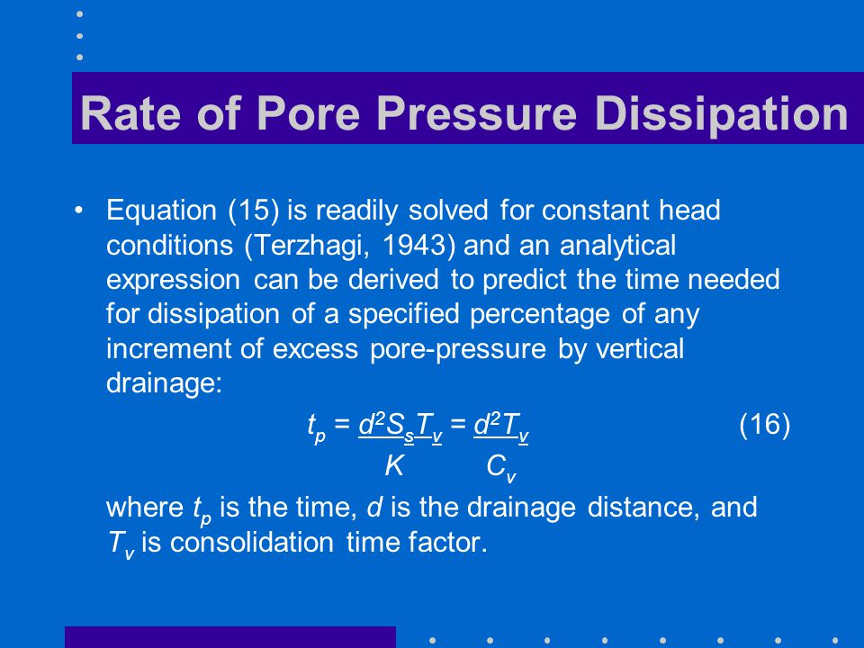 Rate of Pore Pressure Dissipation Equation (15) is readily solved for constant head conditions (Terzhagi, 1943) and an analytical expression can be de