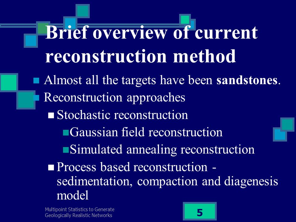 Multipoint Statistics to Generate Geologically Realistic Networks 5 Brief overview of current reconstruction method Almost all the targets have been s