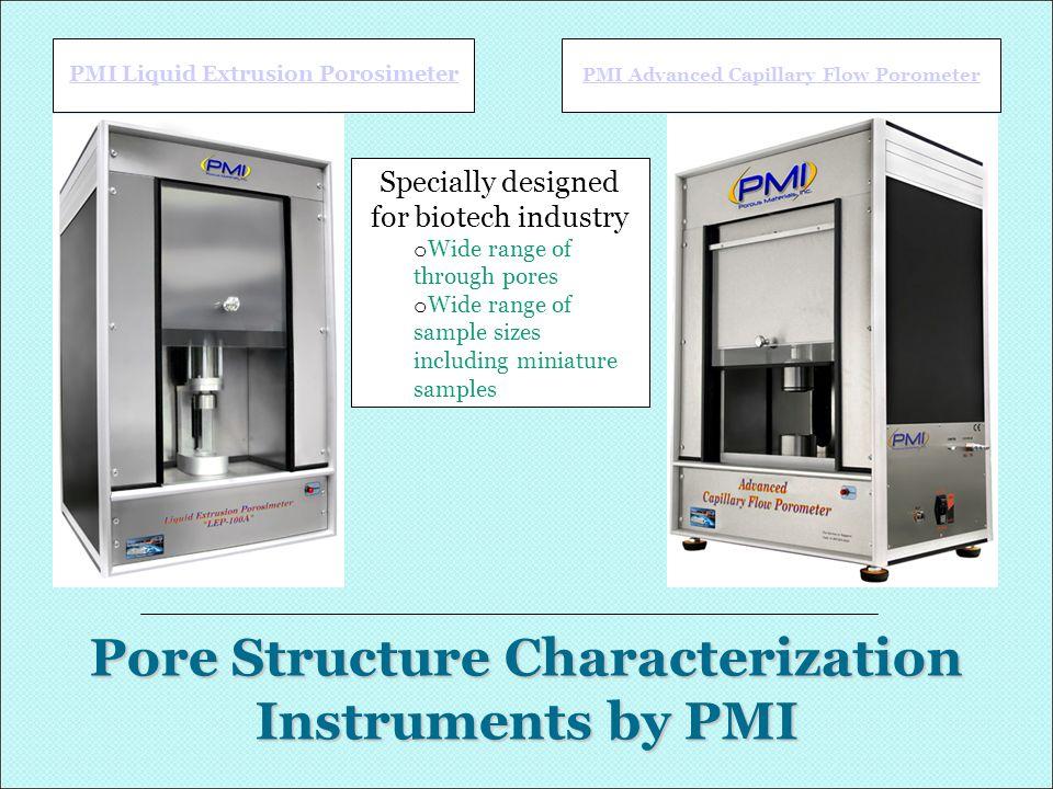 Pore Structure Characterization Instruments by PMI PMI Liquid Extrusion Porosimeter PMI Advanced Capillary Flow Porometer Specially designed for biote