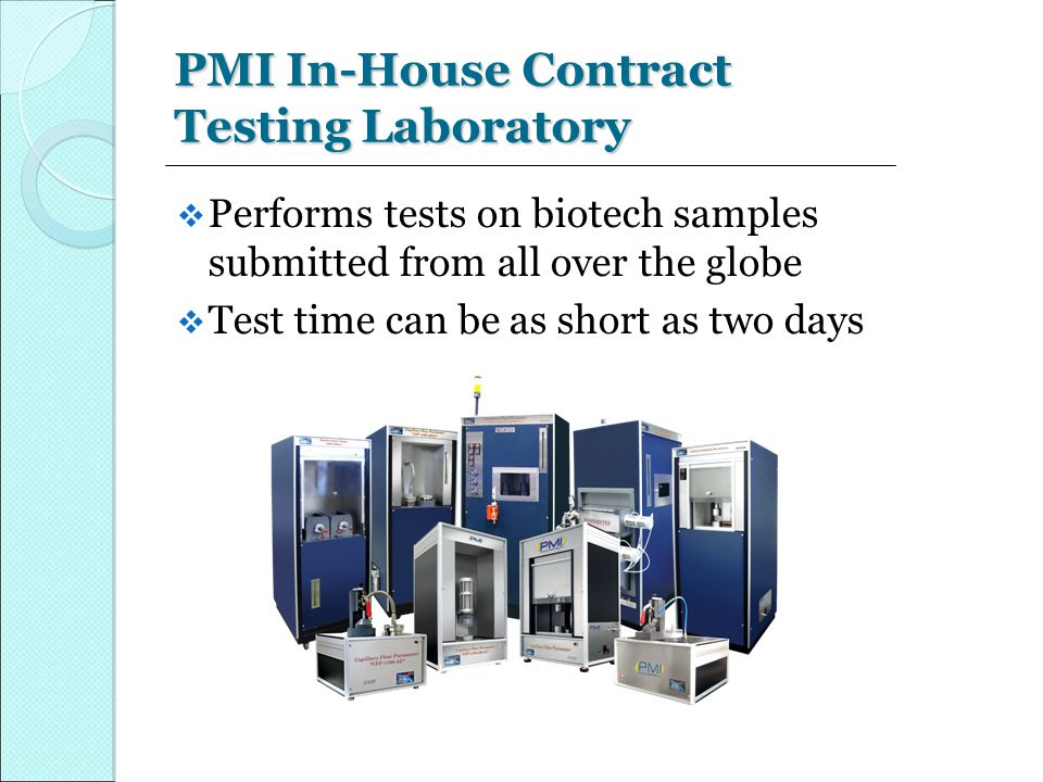 PMI In-House Contract Testing Laboratory  Performs tests on biotech samples submitted from all over the globe  Test time can be as short as two days