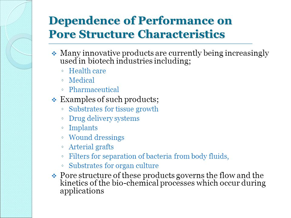 Dependence of Performance on Pore Structure Characteristics  Many innovative products are currently being increasingly used in biotech industries inc