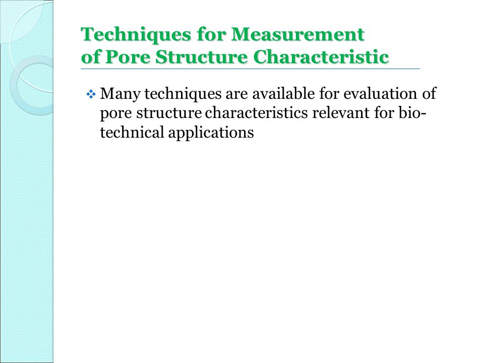 Techniques for Measurement of Pore Structure Characteristic  Many techniques are available for evaluation of pore structure characteristics relevant
