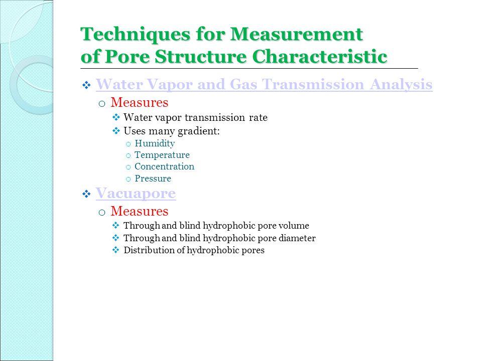  Water Vapor and Gas Transmission Analysis Water Vapor and Gas Transmission Analysis o Measures  Water vapor transmission rate  Uses many gradient: