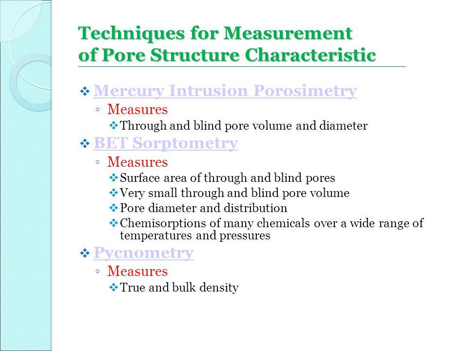  Mercury Intrusion Porosimetry Mercury Intrusion Porosimetry ◦ Measures  Through and blind pore volume and diameter  BET Sorptometry BET Sorptometr
