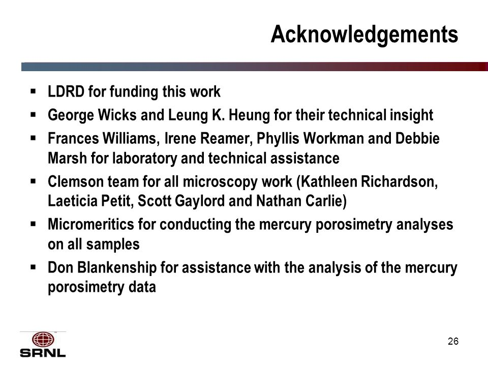 26 Acknowledgements  LDRD for funding this work  George Wicks and Leung K.