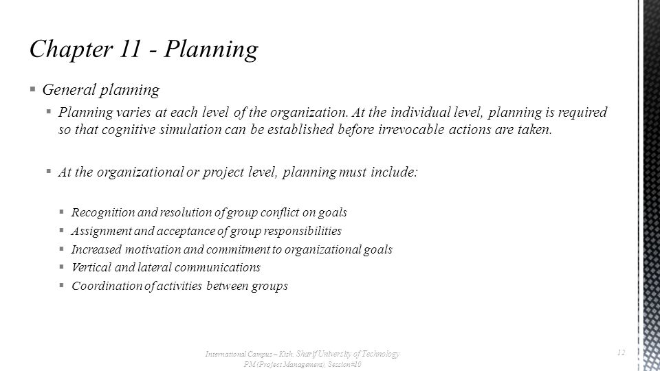  General planning  Planning varies at each level of the organization. At the individual level, planning is required so that cognitive simulation can