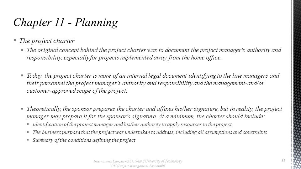  The project charter  The original concept behind the project charter was to document the project manager's authority and responsibility, especially