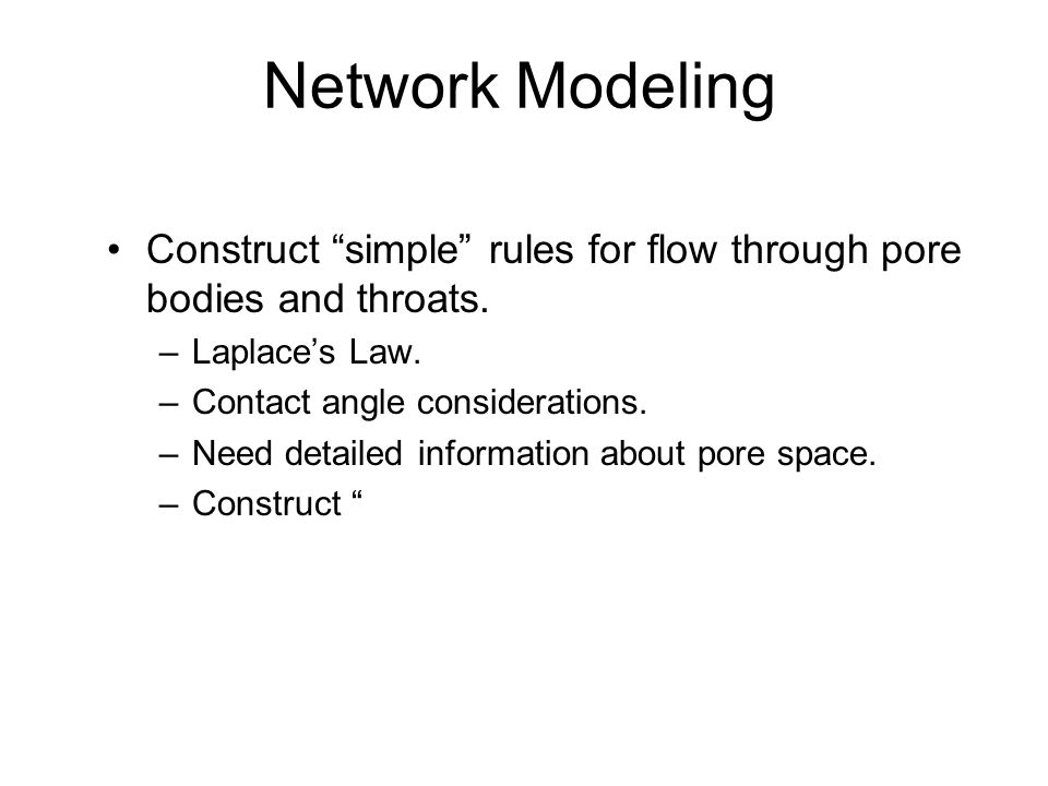 Network Modeling Construct simple rules for flow through pore bodies and throats.