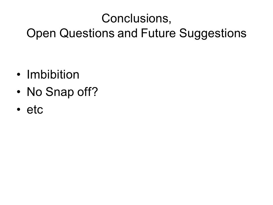 Conclusions, Open Questions and Future Suggestions Imbibition No Snap off etc