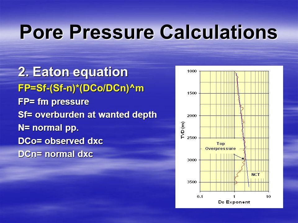 Pore Pressure Calculations 1.Depth of seal FP=Sf-[(Se-n)/(TVDe/TVDf)] FP= fm pressure Sf= overburden at wanted depth Se= overburden at depth of seal.
