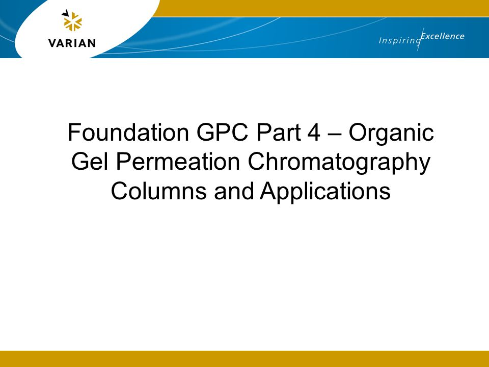 2 Introduction  There are a wide variety of columns available for organic GPC  This presentation shall introduce the most common types of column  This information can act as a reference  Applications on the various columns shall also be discussed  We have performed many applications on our columns, so even if your application is not shown here, we've probably done it!
