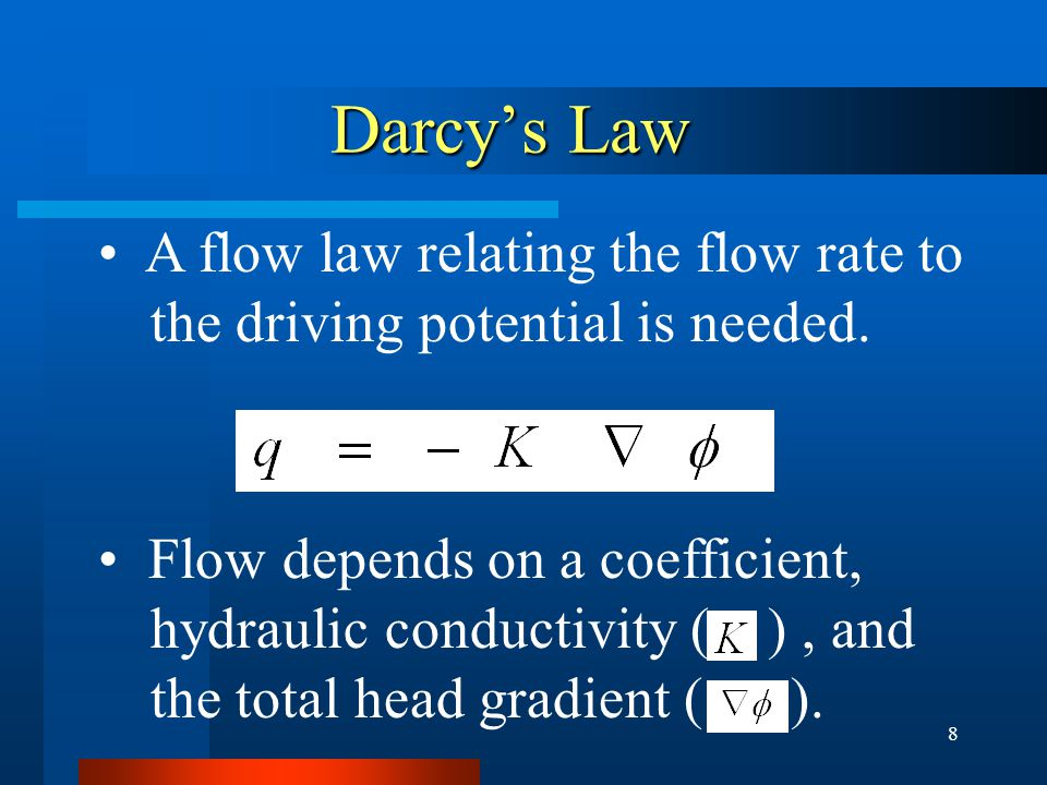 8 Darcy's Law A flow law relating the flow rate to the driving potential is needed.
