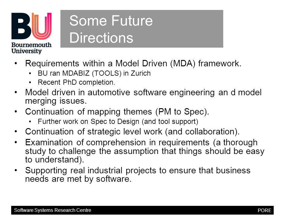 Software Systems Research Centre PORE Some Future Directions Requirements within a Model Driven (MDA) framework.