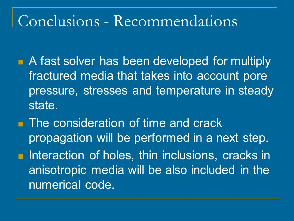Conclusions - Recommendations A fast solver has been developed for multiply fractured media that takes into account pore pressure, stresses and temperature in steady state.