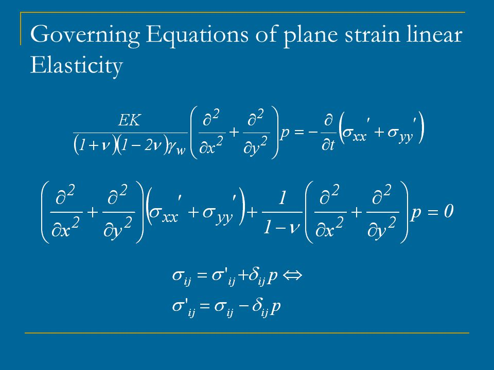 Simplification of the governing equations in short term and steady state states Steady state This problem requires the solution for the total stresses (essentially the bi-harmonic eqn) and pore pressure (harmonic) which are uncoupled