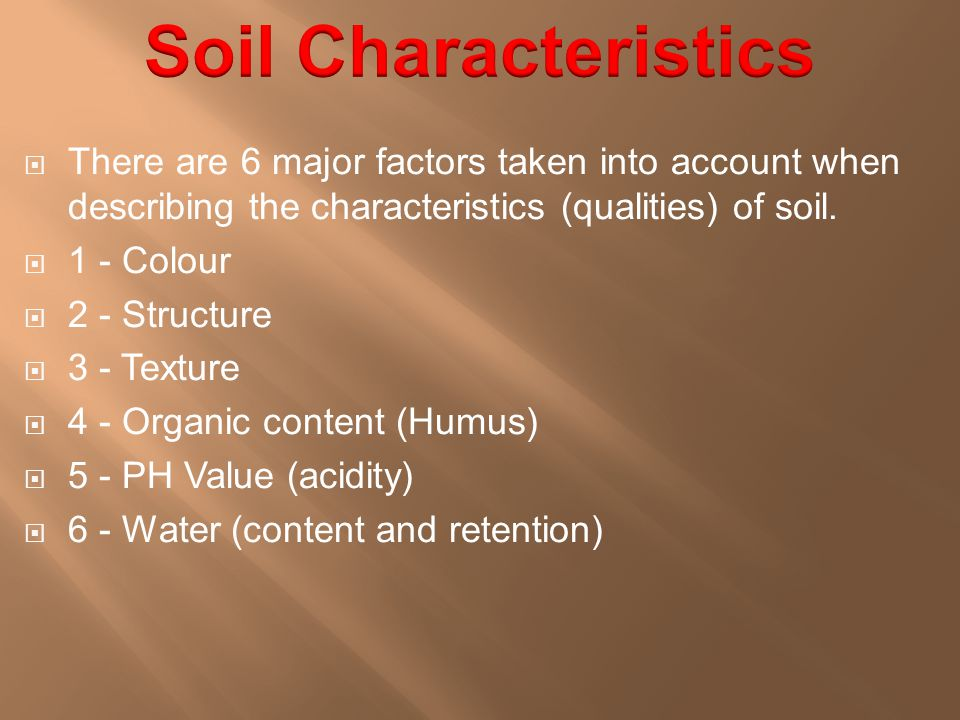 3 major characteristics:  1 - Texture  2 - Structure  3 - Water content and retention.