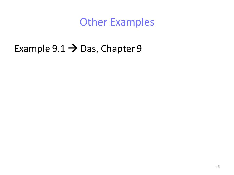 Other Examples Example 9.1  Das, Chapter 9 18