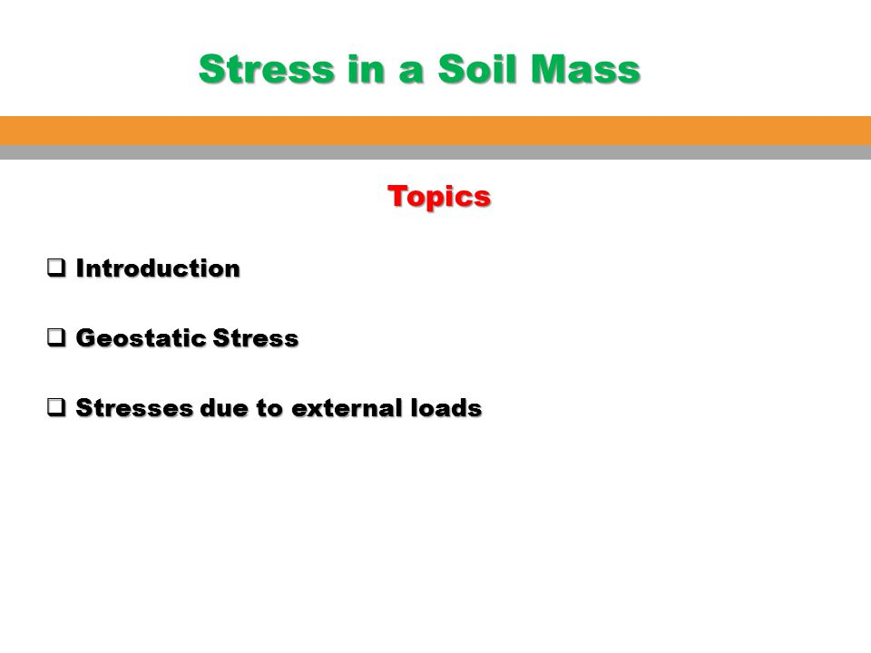 Stress in a Soil Mass Topics  Introduction  Geostatic Stress  Stresses due to external loads
