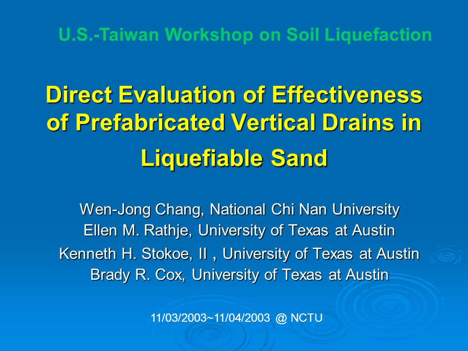Direct Evaluation of Effectiveness of Prefabricated Vertical Drains in Liquefiable Sand Wen-Jong Chang, National Chi Nan University Ellen M.