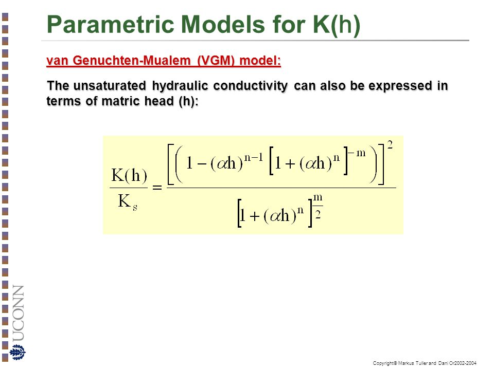 Copyright© Markus Tuller and Dani Or2002-2004 Parametric Models for K( h ) The unsaturated hydraulic conductivity can also be expressed in terms of ma