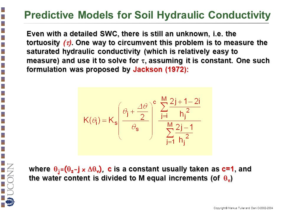 Copyright© Markus Tuller and Dani Or2002-2004 Predictive Models for Soil Hydraulic Conductivity Even with a detailed SWC, there is still an unknown, i.e.