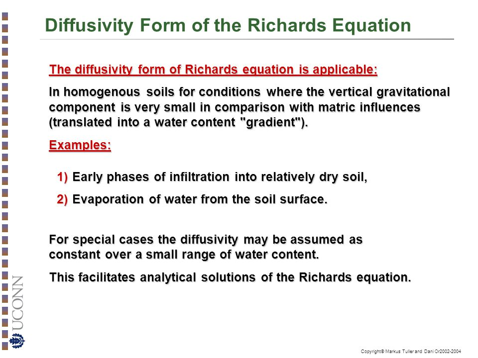 Copyright© Markus Tuller and Dani Or2002-2004 Diffusivity Form of the Richards Equation The diffusivity form of Richards equation is applicable: In ho