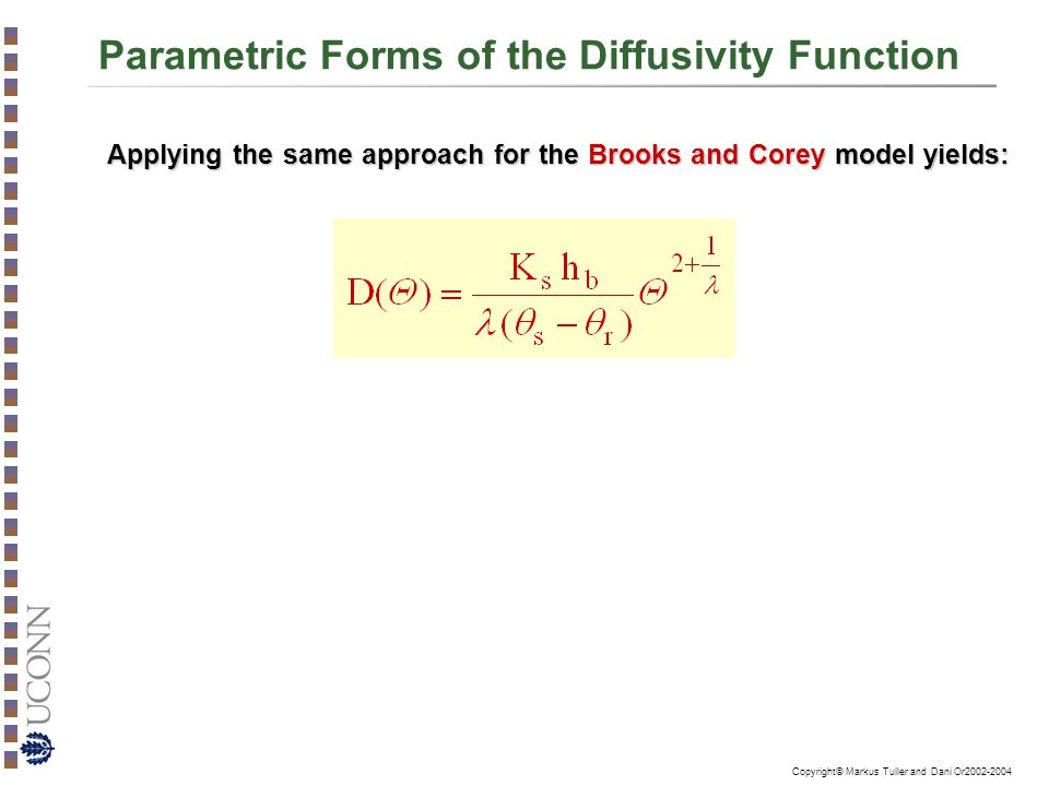 Copyright© Markus Tuller and Dani Or2002-2004 Parametric Forms of the Diffusivity Function Applying the same approach for the Brooks and Corey model yields: