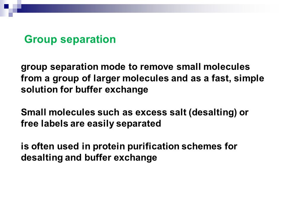 Group separation group separation mode to remove small molecules from a group of larger molecules and as a fast, simple solution for buffer exchange S