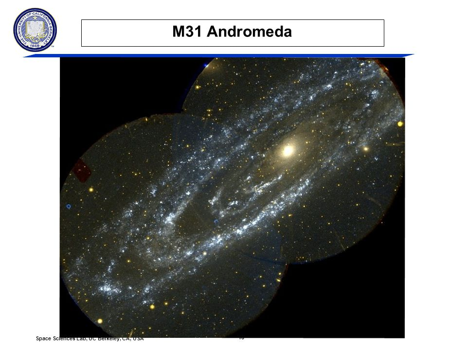 18 Space Sciences Lab, UC Berkeley, CA, USA M31 Andromeda