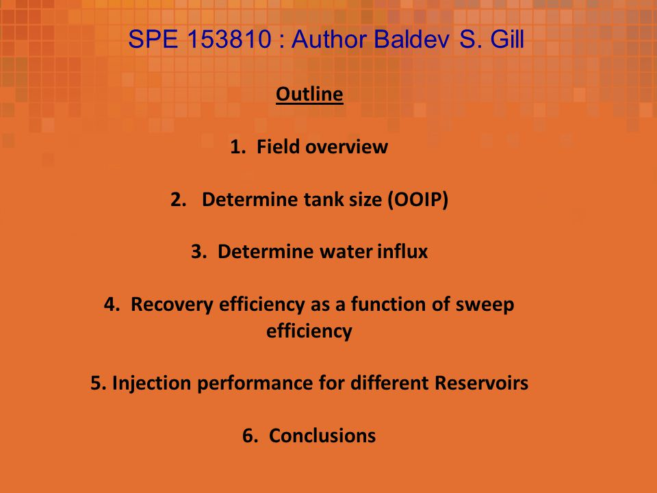 SPE 153810 : Author Baldev S. Gill Outline 1. Field overview 2.