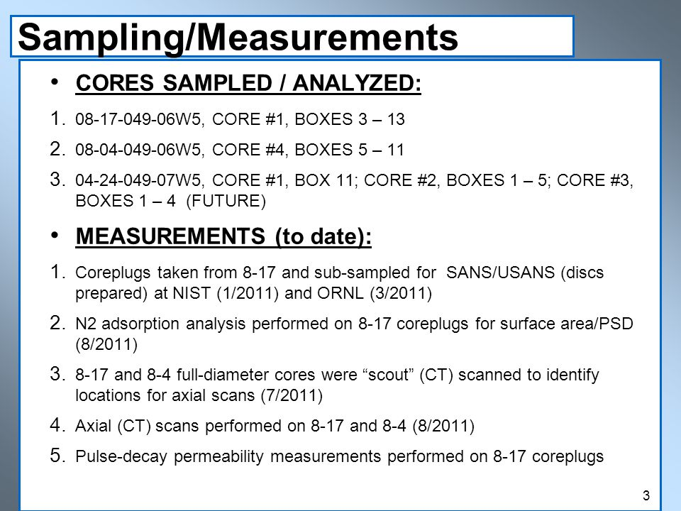 Sampling/Measurements CORES SAMPLED / ANALYZED: 1. 08-17-049-06W5, CORE #1, BOXES 3 – 13 2. 08-04-049-06W5, CORE #4, BOXES 5 – 11 3. 04-24-049-07W5, C