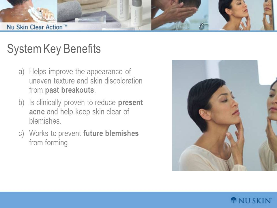 System Key Benefits a)Helps improve the appearance of uneven texture and skin discoloration from past breakouts.