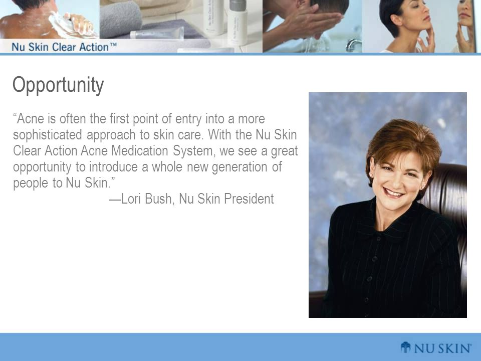 """Opportunity """"Acne is often the first point of entry into a more sophisticated approach to skin care. With the Nu Skin Clear Action Acne Medication Sys"""