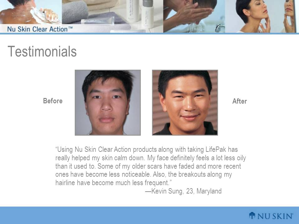 """Testimonials """"Using Nu Skin Clear Action products along with taking LifePak has really helped my skin calm down. My face definitely feels a lot less o"""