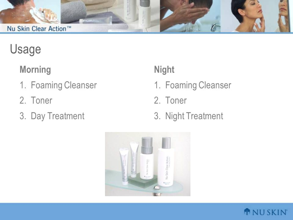 Usage Morning 1. Foaming Cleanser 2. Toner 3. Day Treatment Night 1. Foaming Cleanser 2. Toner 3. Night Treatment