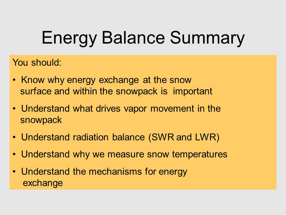 Energy Balance Summary You should: Know why energy exchange at the snow surface and within the snowpack is important Understand what drives vapor move