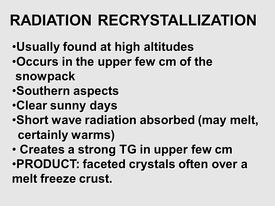 Usually found at high altitudes Occurs in the upper few cm of the snowpack Southern aspects Clear sunny days Short wave radiation absorbed (may melt,