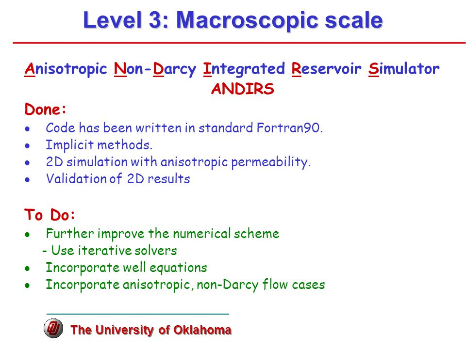 Level 3: Macroscopic scale Anisotropic Non-Darcy Integrated Reservoir Simulator ANDIRS Done:  Code has been written in standard Fortran90.