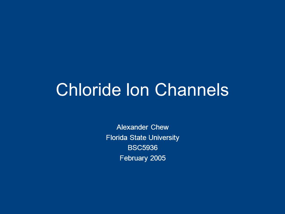 Chloride Ion Channels Alexander Chew Florida State University BSC5936 February 2005
