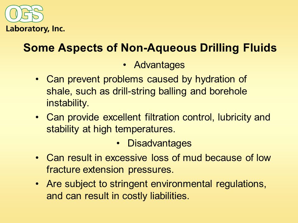 Some Aspects of Non-Aqueous Drilling Fluids Advantages Can prevent problems caused by hydration of shale, such as drill-string balling and borehole in