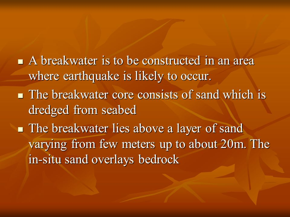 A breakwater is to be constructed in an area where earthquake is likely to occur.
