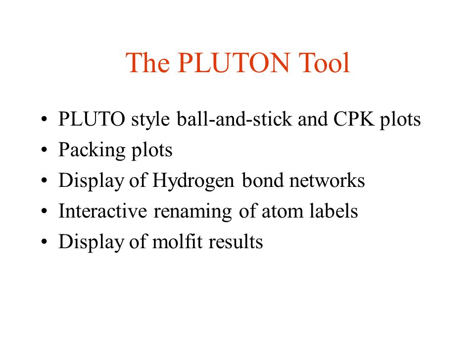 The PLUTON Tool PLUTO style ball-and-stick and CPK plots Packing plots Display of Hydrogen bond networks Interactive renaming of atom labels Display of molfit results