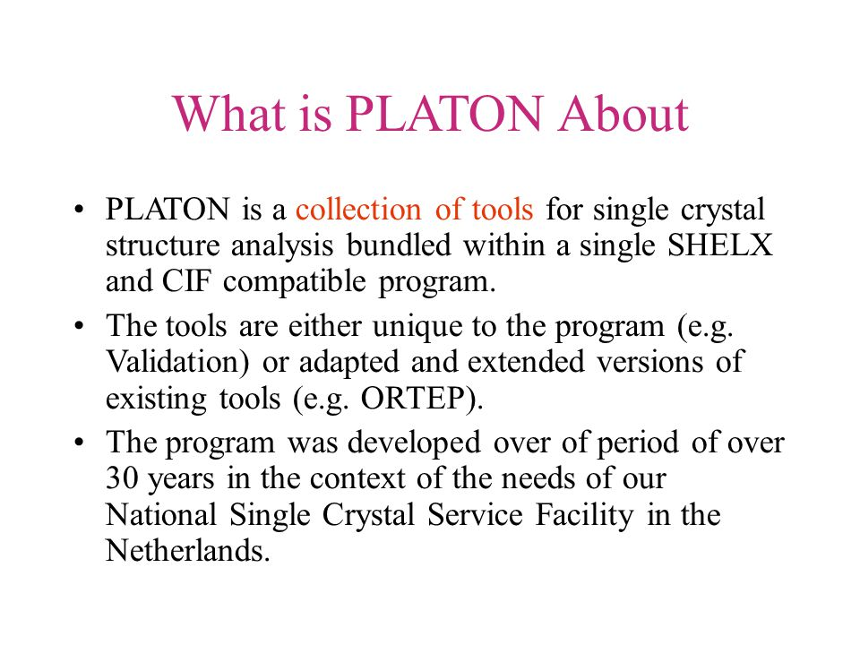 What is PLATON About PLATON is a collection of tools for single crystal structure analysis bundled within a single SHELX and CIF compatible program.